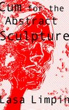 Cum for the Abstract Sculpture