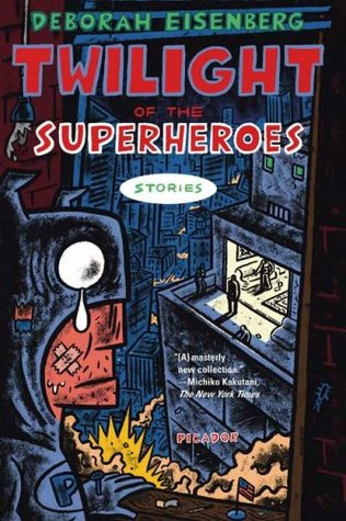 Twilight of the Superheroes by Deborah Eisenberg