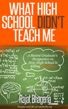 What High School Didn't Teach Me by Rajat Bhageria