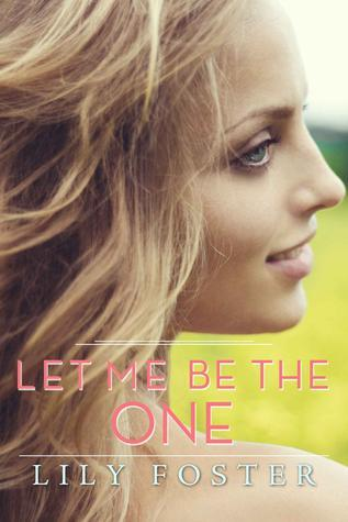 Let Me Be the One by Lily Foster