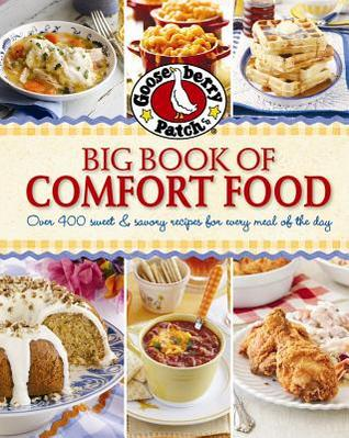 Gooseberry Patch Big Book of Comfort Food: Over 400 Feel-Good Favorites for Family & Friends Gooseberry Patch