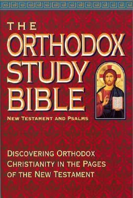 The Orthodox Study Bible New Testament and Psalms: Discovering Orthodox Christianity in the Pages of the New Testament