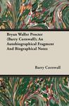 Bryan Waller Procter (Barry Cornwall); An Autobiographical Fragment and Biographical Notes