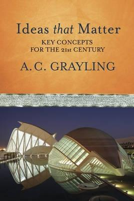 Ideas That Matter by Anthony C. Grayling