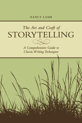 Download online for free The Art and Craft of Storytelling: A Comprehensive Guide to Classic Writing Techniques FB2 by Nancy Lamb