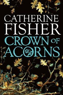 Crown of Acorns by Catherine Fisher