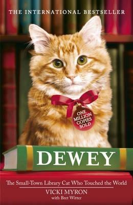 Dewey The Small-Town Library Cat Who Touched the World by Vicki Myron