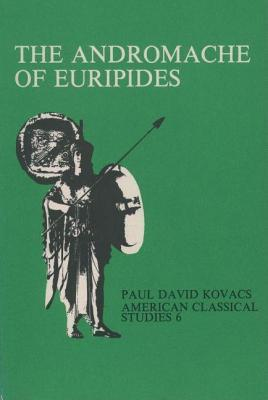 The Andromache of Euripides by Paul David Kovacs