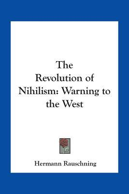The Revolution of Nihilism by Hermann Rauschning