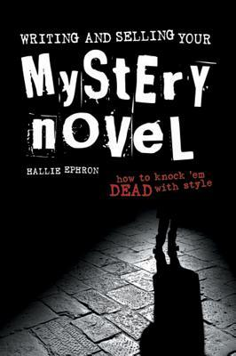 Writing and Selling Your Mystery Novel by Hallie Ephron