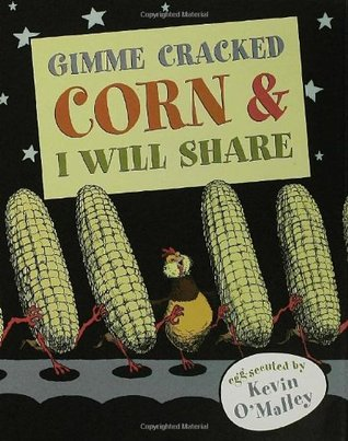 Gimme Cracked Corn and I Will Share by Kevin O'Malley