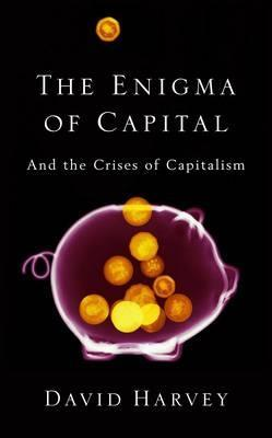 The Enigma of Capital and the Crises of Capitalism by David Harvey