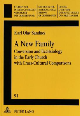 A New Family: Conversion And Ecclesiology In The Early Church With Cross Cultural Comparisons