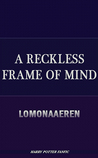 A Reckless Frame of Mind by Lomonaaeren