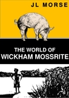 The World of Wickham Mossrite by JL Morse