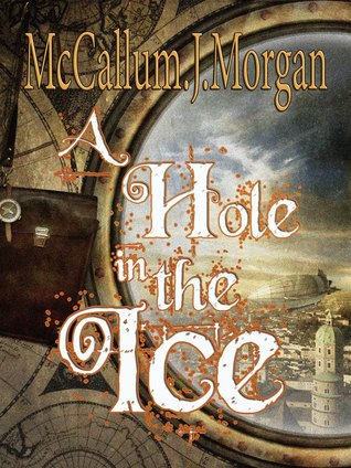 A Hole in the Ice by McCallum J. Morgan