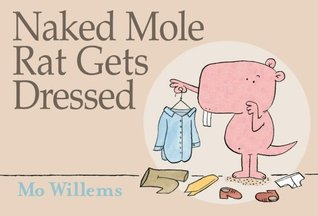 Naked Mole Rat Gets Dressed by Mo Willems