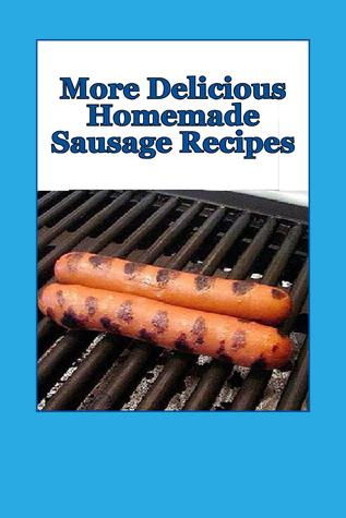 More Delicious Homemade Sausage Recipes by J.L. Borsberry