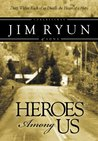 Heroes Among Us: Deep Within Each of Us Dwells the Heart of a Hero