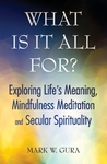 What Is It All For? Exploring Life's Meaning, Mindfulness Meditation and Secular Spirituality