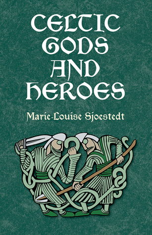 Celtic Gods and Heroes by Marie-Louise Sjoestedt