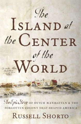 Free download The Island at the Center of the World: The Epic Story of Dutch Manhattan, the Forgotten Colony That Shaped America CHM by Russell Shorto