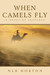 When Camels Fly (Parched, #1)