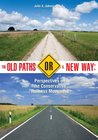 The Old Paths or a New Way: Perspectives on the Conservative Holiness Movement