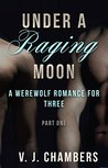 Under a Raging Moon by V.J. Chambers