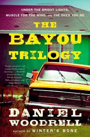 The Bayou Trilogy by Daniel Woodrell