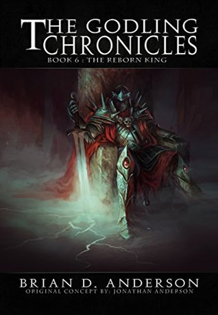 The Godling Chronicles 6 - The Reborn King - Brian D. Anderson