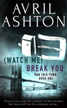 (Watch Me) Break You (Run This Town, #1)