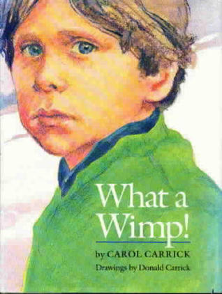 What a Wimp! by Carol Carrick