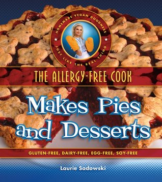 The Allergy-Free Cook Makes Pies and Desserts by Laurie Sadowski