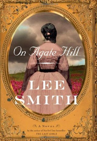 On Agate Hill by Lee Smith