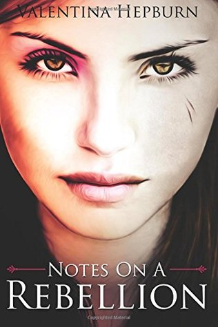 Notes on a Rebellion by Valentina Hepburn