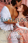 A Desperate Wager by Em Taylor