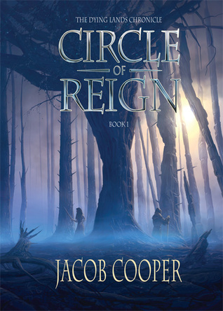Circle of Reign (The Dying Lands Chronicle, #1) - Jacob Cooper