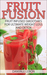 Fruit Fusion: Fruit Infused Smoothies for Ultimate Weight Loss and Detox (Fruit Fusion, #2)