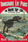 Dinosaurs Eat Paris: The World Fair, Paris, 1889