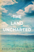 The Land Uncharted (Uncharted, #1)