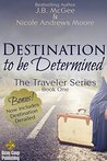 Destination to be Determined (The Traveler Series #1)