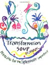 Transformation Soup: Healing for the Splendidly Imperfect