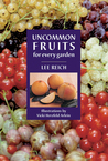 Uncommon Fruits for Every Garden by Lee Reich