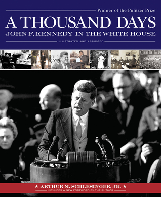 A Thousand Days by Arthur M. Schlesinger Jr.