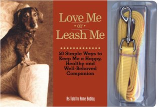 Love Me or Leash Me: 50 Simple Ways to Keep Me a Happy, Healthy and Well Behaved Companion