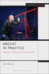 Brecht in Practice: Theatre, Theory and Performance