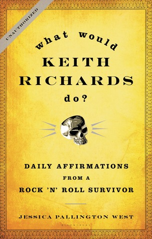 What Would Keith Richards Do? by Jessica Pallington West