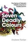 Seven Deadly Colours: The Genius Of Nature's Palette And How It Eluded Darwin