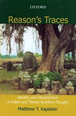 Reason's Traces ; Identity and Interpretation in Indian and Tibetan Buddhist Thought